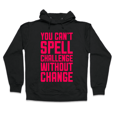 You Can't Spell Challenge Without Change Hooded Sweatshirt