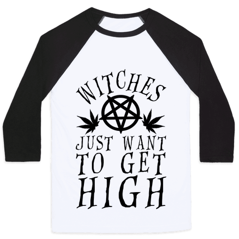 Witches Just Want To Get High Baseball Tee
