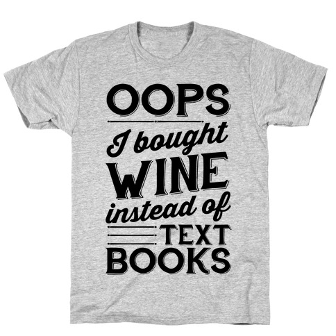 Oops! I Bought Wine Instead Of Text Books T-Shirt
