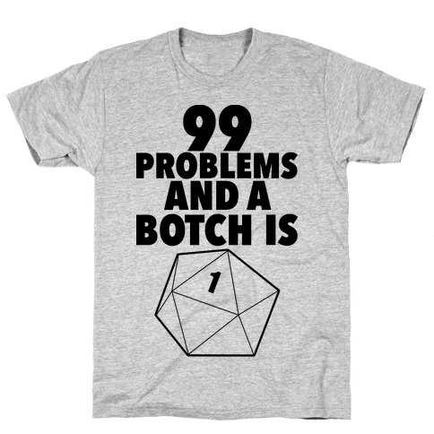 99 Problems and a Botch Is One Mens T-Shirt