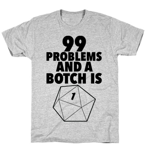 99 Problems and a Botch Is One T-Shirt