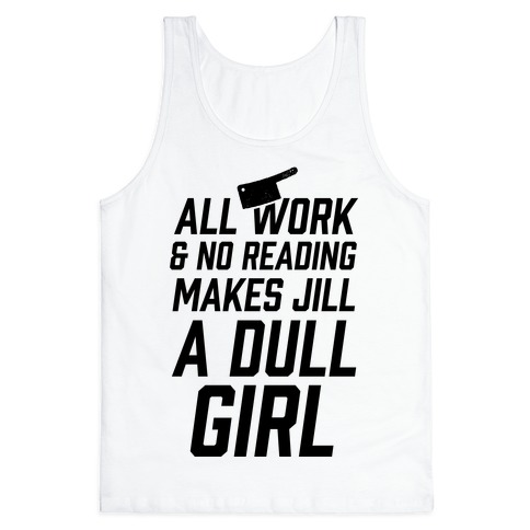 All Work And No Reading Makes Jill A Dull Girl Tank Top