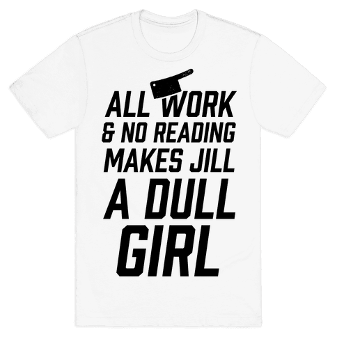 All Work And No Reading Makes Jill A Dull Girl Mens T-Shirt
