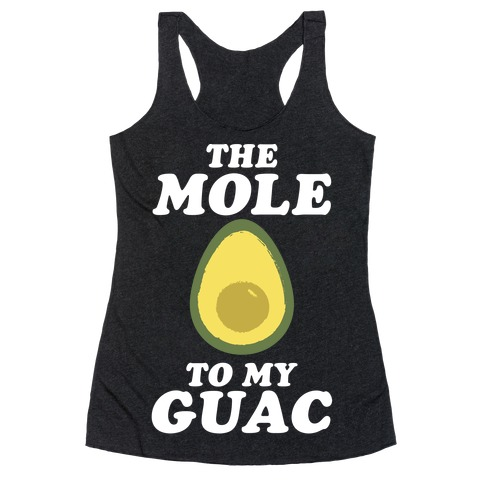 The Mole To My Guac Racerback Tank Top