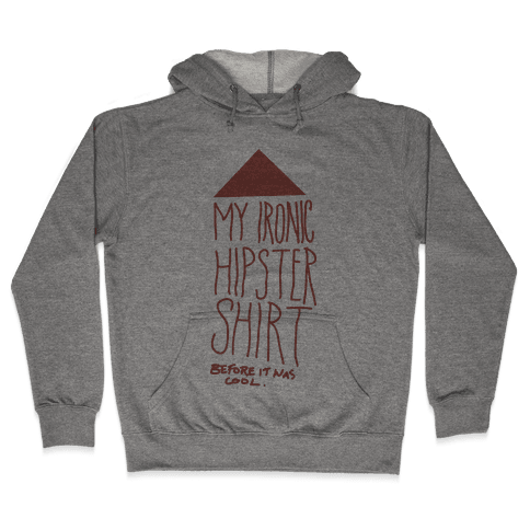 My Ironic Hipster Shirt (Before it was cool) Hooded Sweatshirt