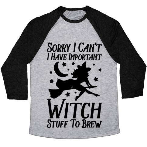 Sorry I Can't I Have Important Witch Stuff To Brew Baseball Tee