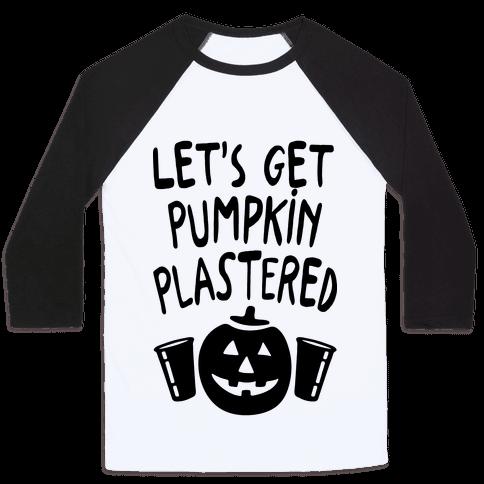 Let's Get Pumpkin Plastered Baseball Tee