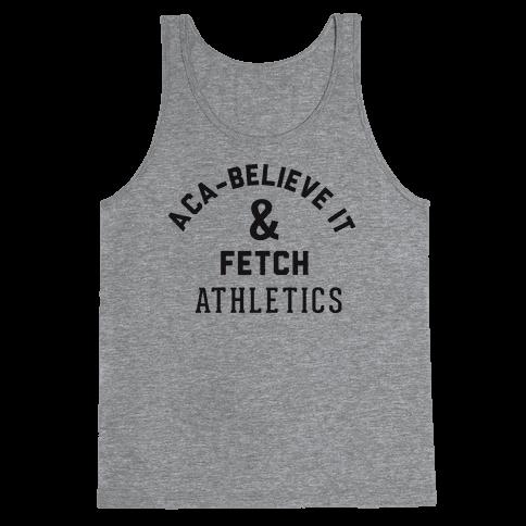 Aca Believe it and Fetch Tank Top