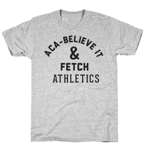 Aca Believe it and Fetch Mens T-Shirt