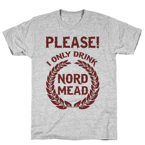 I Only Drink Nord Mead Mens T-Shirt