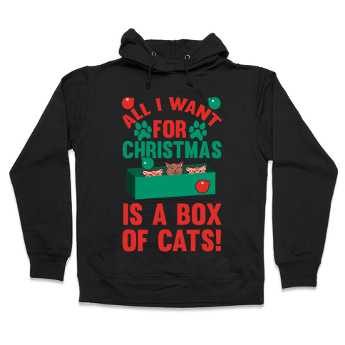 All I Want For Christmas Is A Box Of Cats Hooded Sweatshirt