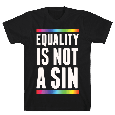 Equality Is Not A Sin Mens T-Shirt