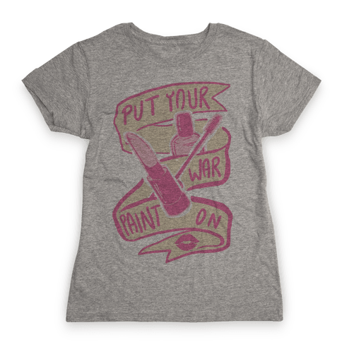 Put On Your War Paint Womens T-Shirt
