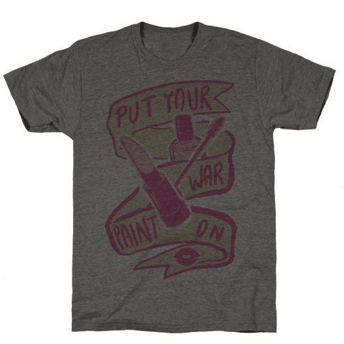 Put On Your War Paint Mens T-Shirt