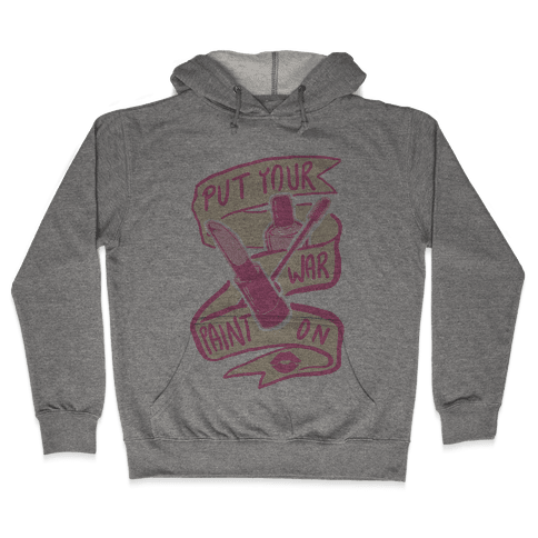 Put On Your War Paint Hooded Sweatshirt