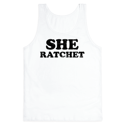 She Ratchet (Tank) Tank Top