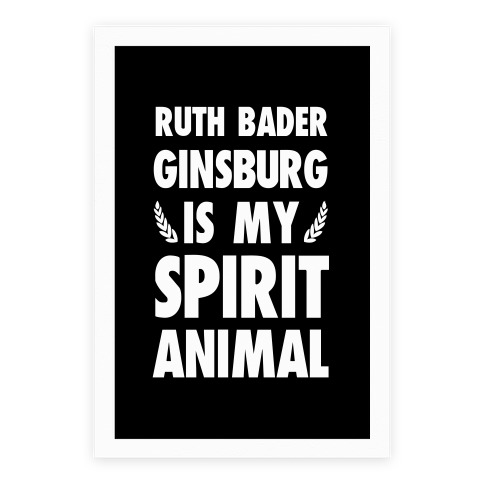 Ruth Bader Ginsburg is My Spirit Animal Poster