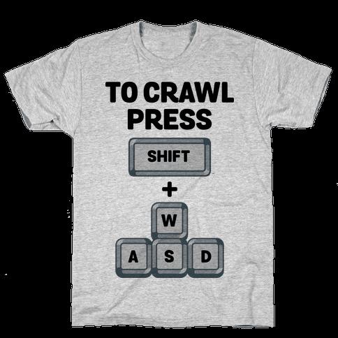 To Crawl Press Shift + WASD Mens T-Shirt
