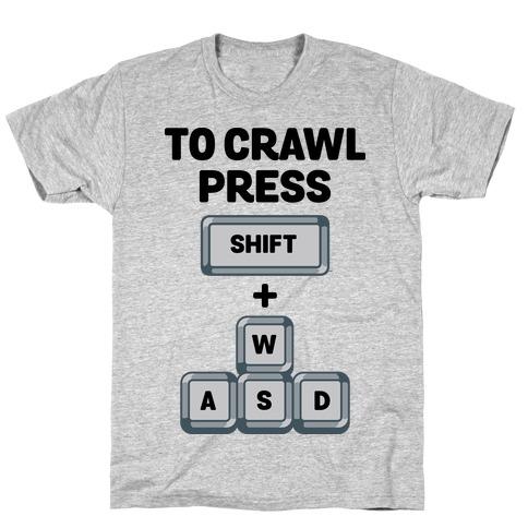 To Crawl Press Shift + WASD T-Shirt
