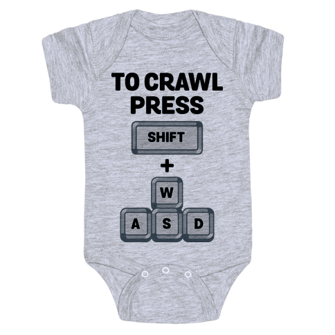 To Crawl Press Shift + WASD Baby Onesy