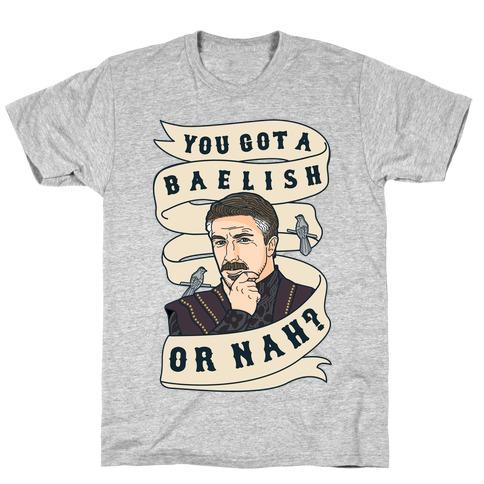 You Got A Baelish or Nah? T-Shirt