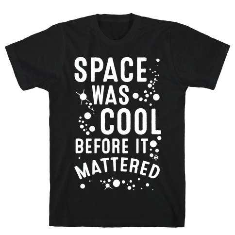 Space Was Cool Before it Mattered T-Shirt