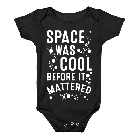 Space Was Cool Before it Mattered Baby Onesy