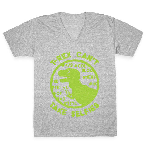 T-Rex Can't Take Selfies V-Neck Tee Shirt