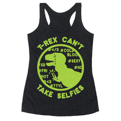 T-Rex Can't Take Selfies Racerback Tank Top