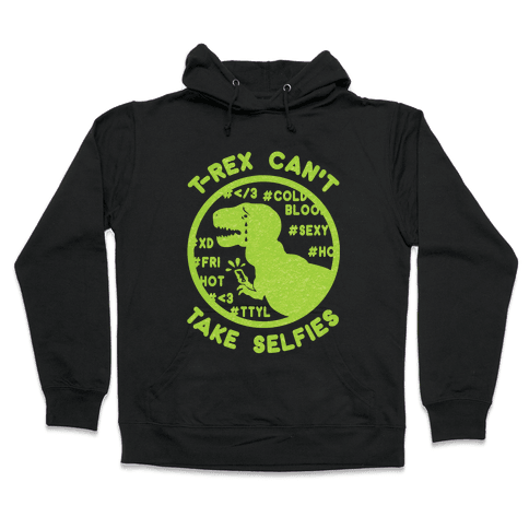 T-Rex Can't Take Selfies Hooded Sweatshirt