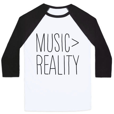 Music is Better Than Reality Baseball Tee