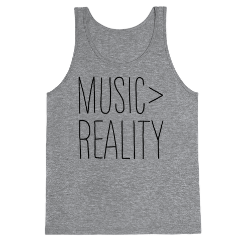 Music is Better Than Reality Tank Top