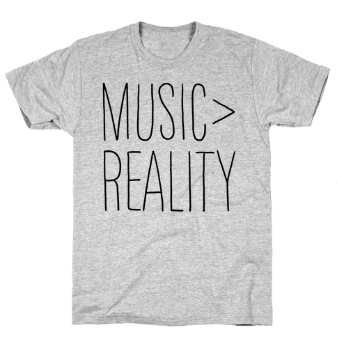 Music is Better Than Reality Mens T-Shirt