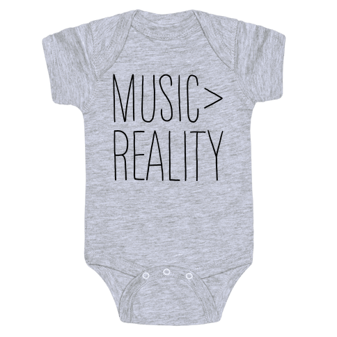 Music is Better Than Reality Baby Onesy