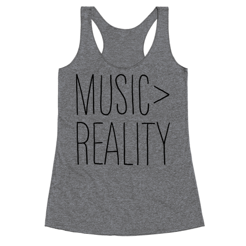 Music is Better Than Reality Racerback Tank Top