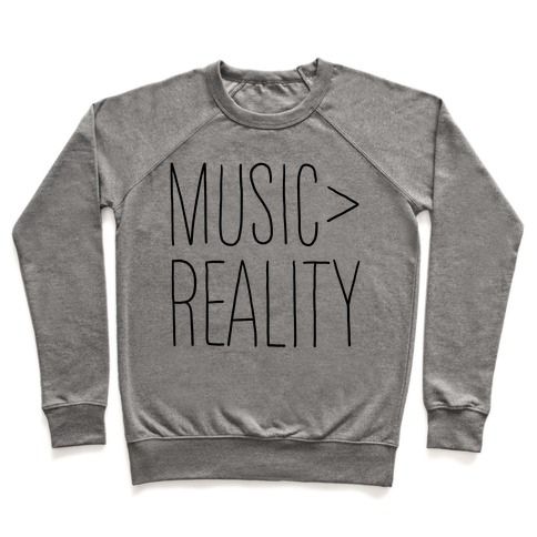 Music is Better Than Reality Pullover
