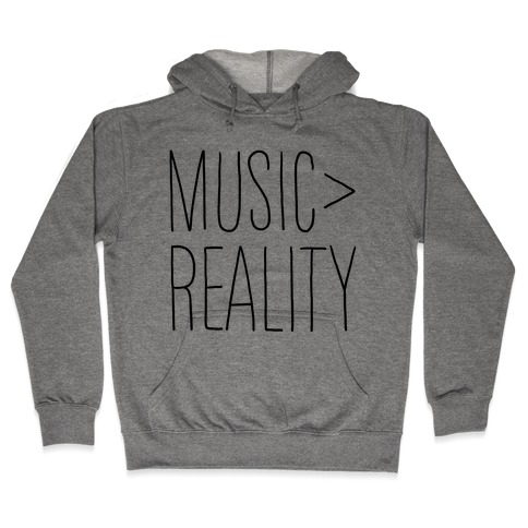 Music is Better Than Reality Hooded Sweatshirt
