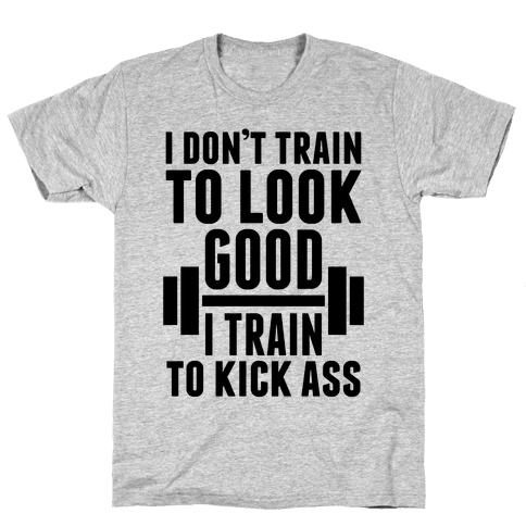 I Don't Train To Look Good Mens T-Shirt