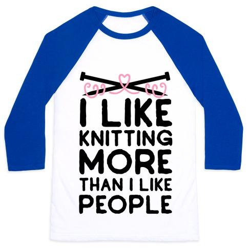 I Like Knitting More Than I Like People Baseball Tee