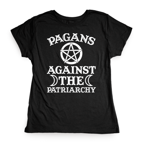 Pagans Against The Patriarchy Womens T-Shirt