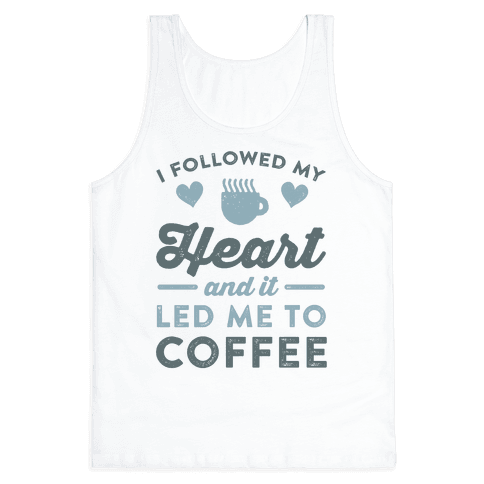 I Followed My Heart And It Led Me To Coffee Tank Top