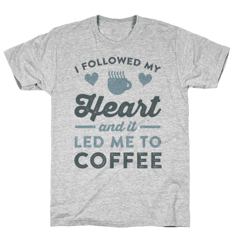 I Followed My Heart And It Led Me To Coffee Mens T-Shirt