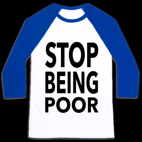 Stop Being Poor Baseball Tee