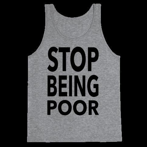 Stop Being Poor Tank Top