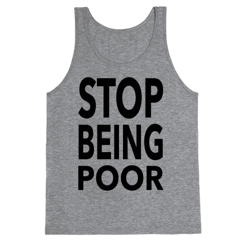 Stop Being Poor Tank Top