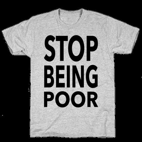 Stop Being Poor Mens T-Shirt