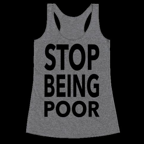 Stop Being Poor Racerback Tank Top