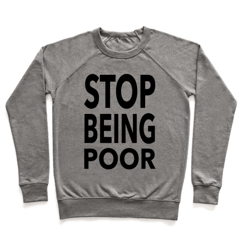 Stop Being Poor Pullover