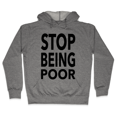 Stop Being Poor Hooded Sweatshirt
