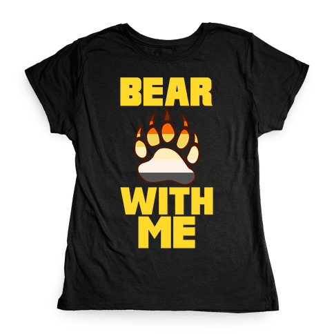 Bear With Me Womens T-Shirt